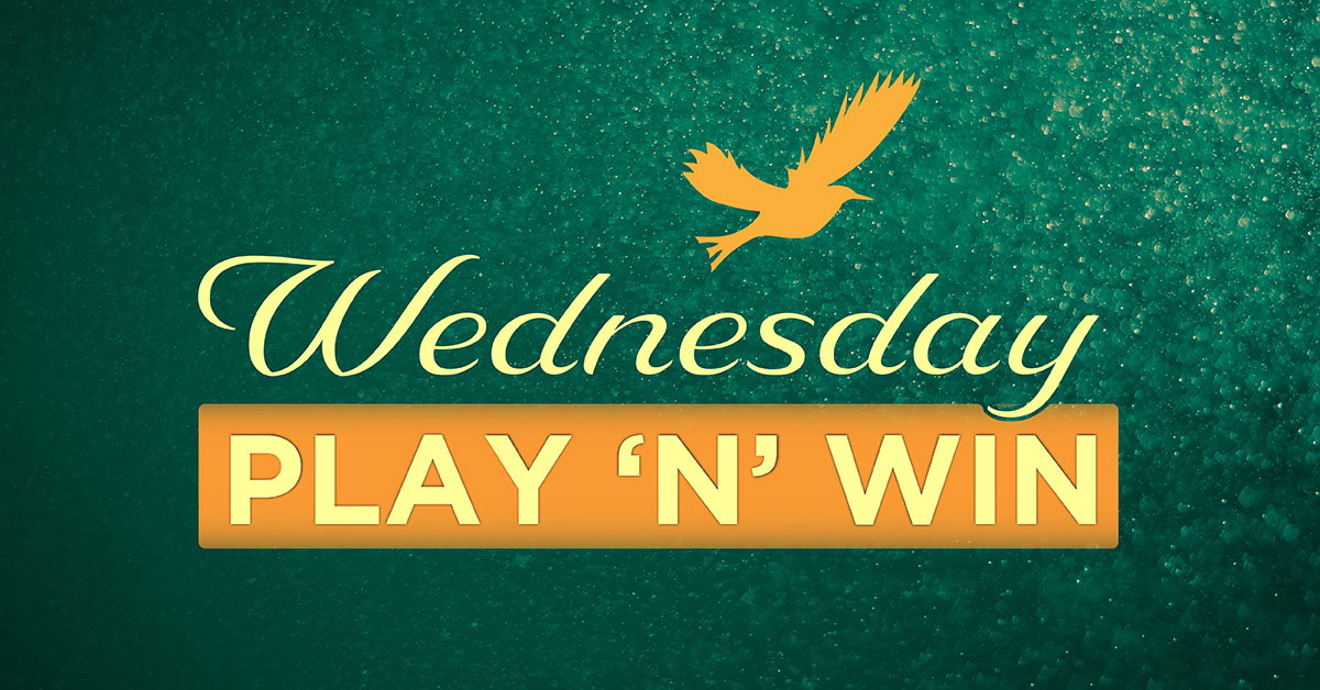 WEDNESDAY PLAY 'N' WIN