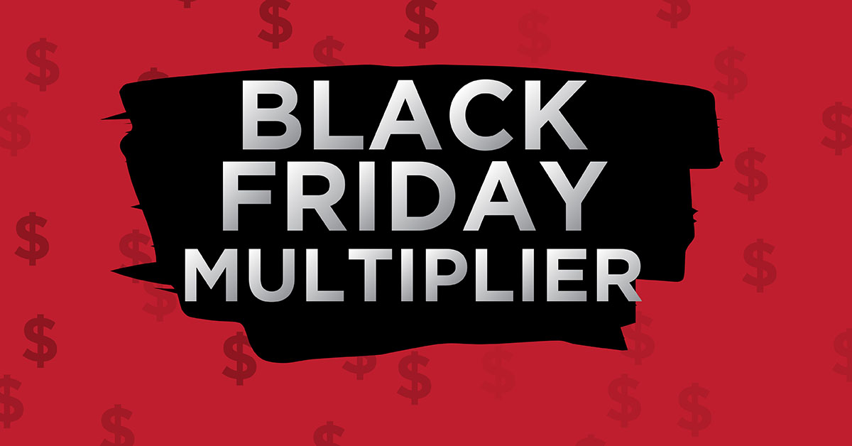 BLACK FRIDAY MULTIPLIER