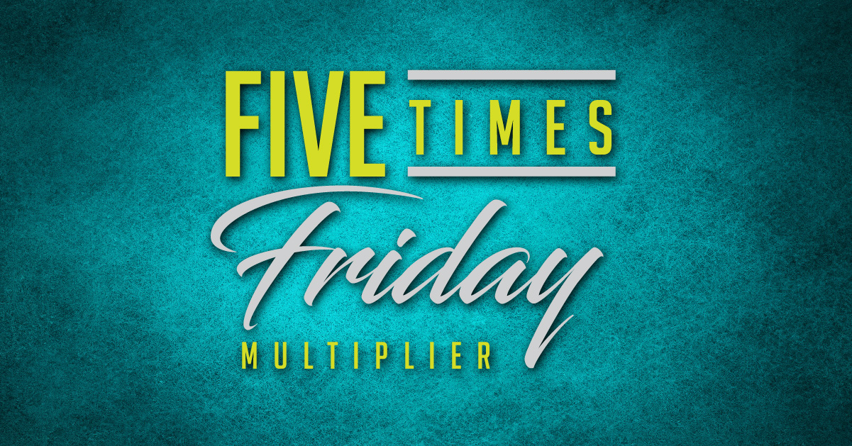 FIVE TIMES FRIDAY MULTIPLIER