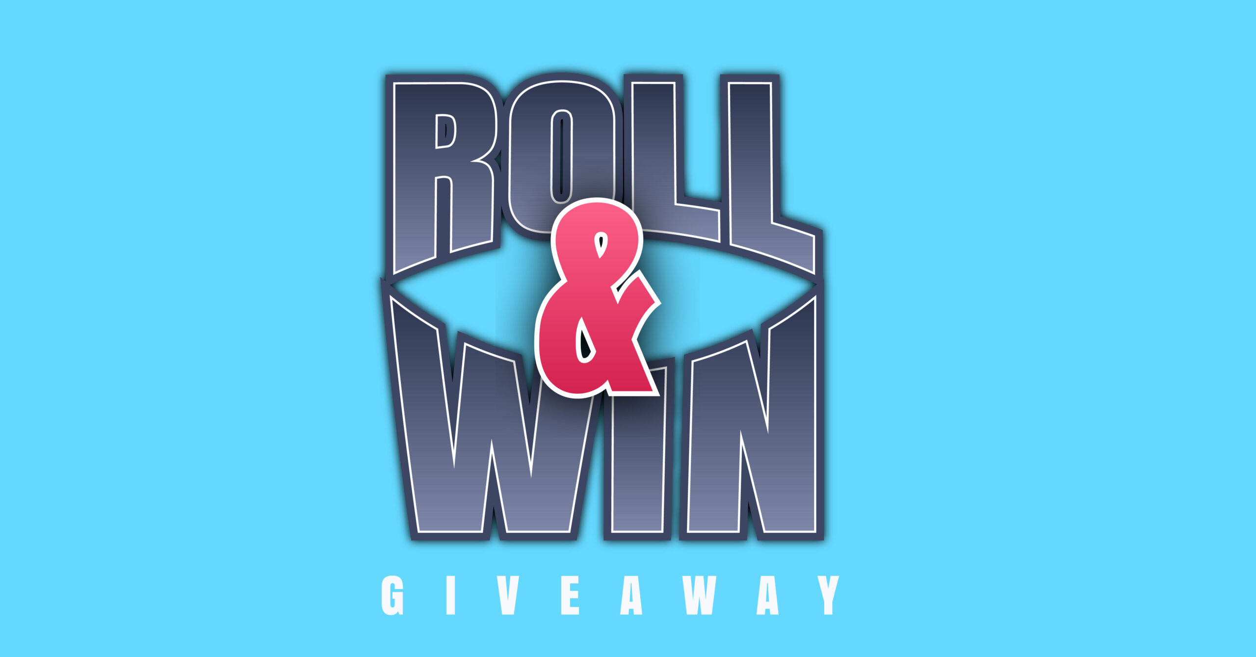ROLL & WIN GIVEAWAY
