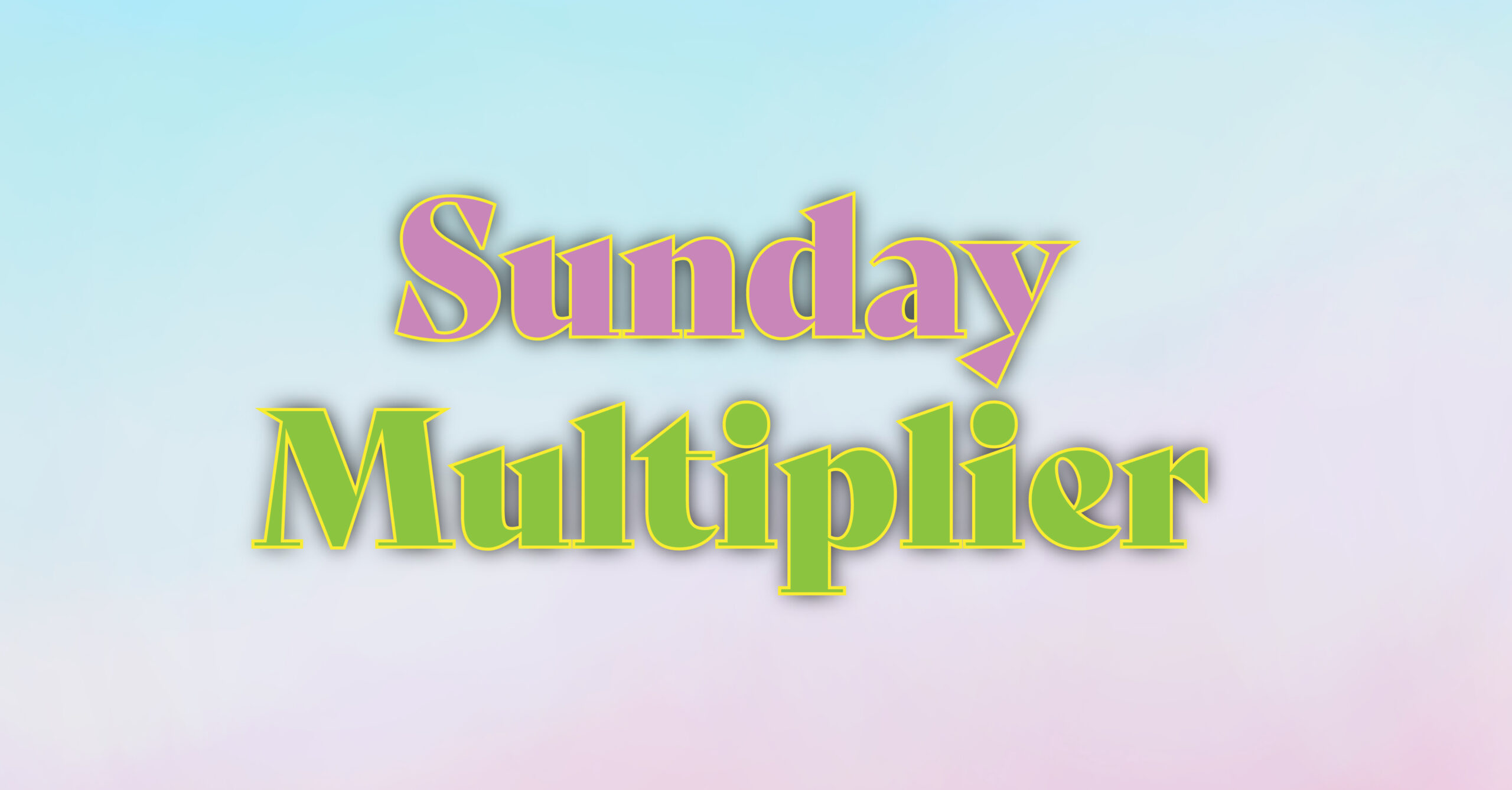 SUNDAY MULTIPLIER