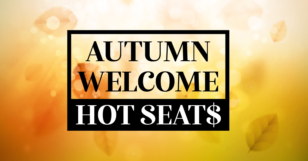 AUTUMN WELCOME HOT SEATS